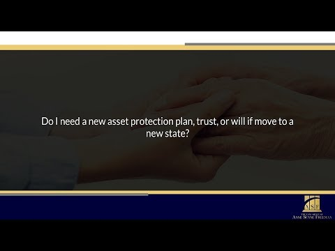 Do I need a new asset protection plan, trust, or will if move to a new state?
