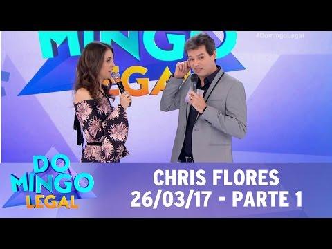 Domingo Legal (26/03/17) - Homenagem à Chris Flores - Parte 1