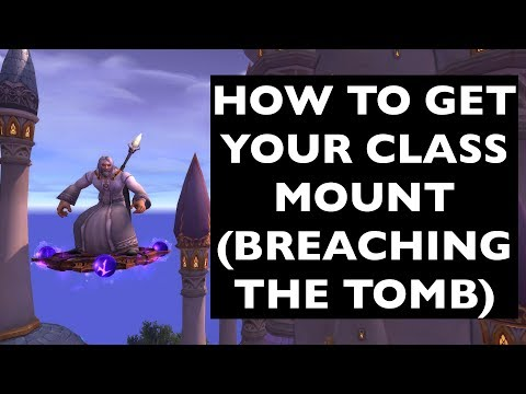 Class Mounts: Breaching the Tomb (SEE DESCRIPTION FOR 7.3 UPDATE!) | WoW Achievement/Mount Guide