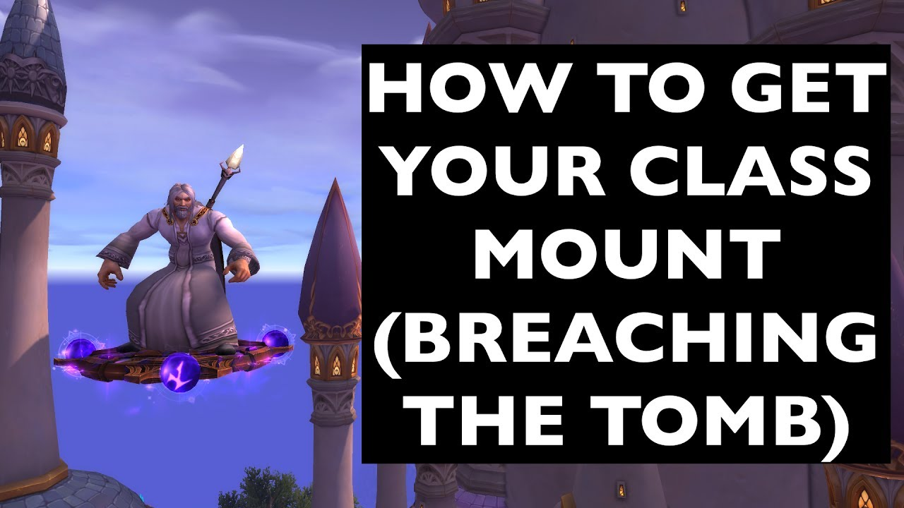 Class Mounts: Breaching the Tomb (SEE DESCRIPTION FOR 7 3 UPDATE!) | WoW  Achievement/Mount Guide