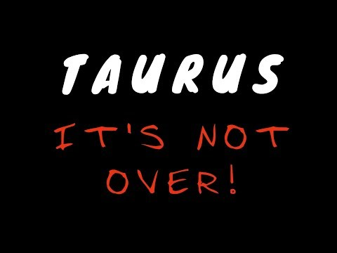 TAURUS ***IT'S NOT OVER!*** FEBRUARY MID-MONTH 2018