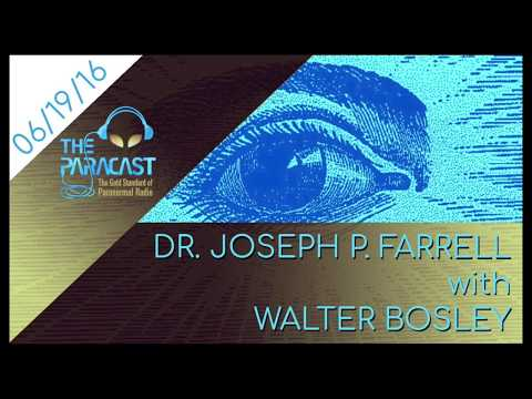 The Paracast: June 19, 2016 — Dr. Joseph P. Farrell with Walter Bosley