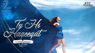 TU HI HAQEEQAT CHILLOUT MIX | AFTERMORNING | ANTARIP