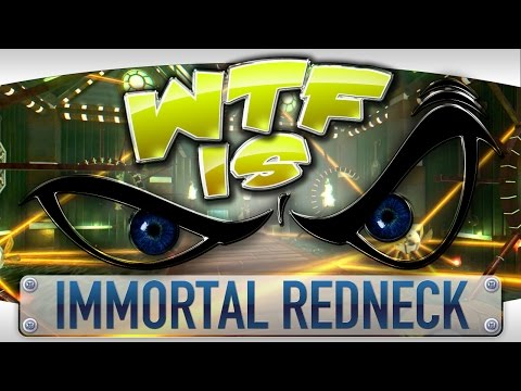 WTF Is... - Immortal Redneck ?