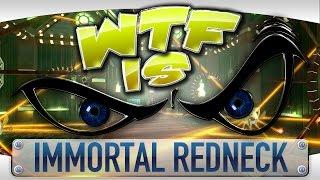 WTF Is... - Immortal Redneck ?