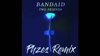 Bandaid - Two Friends (PHZES Remix)
