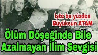 Atatürk'ün Ölüm Döşeğinde Bile Azalmayan İlim Sevgisi