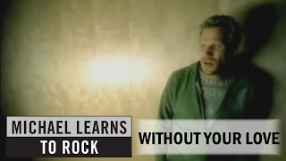 Michael Learns To Rock - Without Your Love [Official Video]