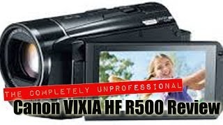 the completely unprofessional canon vixia hf r500 review