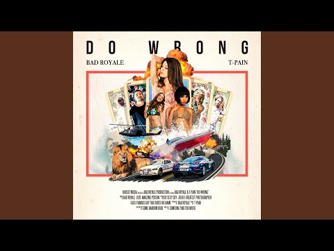 Do Wrong (feat. T-Pain) - Bad Royale