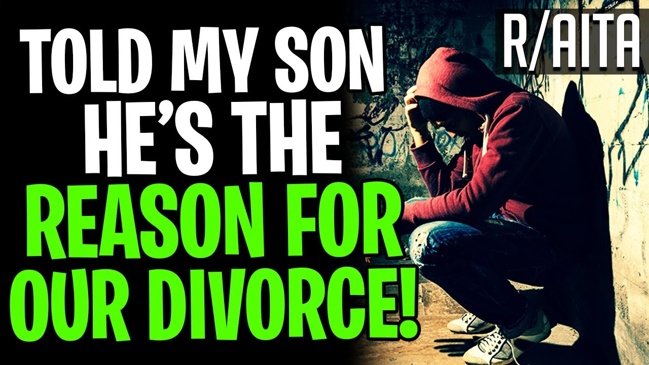 AITA Telling My Son He's The REASON FOR OUR DIVORCE (r/aita)