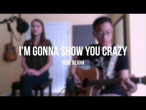 I'm Gonna Show You Crazy (Bebe Rexha Cover) (w/ Katie Hazel)
