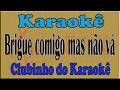 Zezé Di Camargo E Luciano Brigue Comigo Mas Não Vá Karaoke mp3