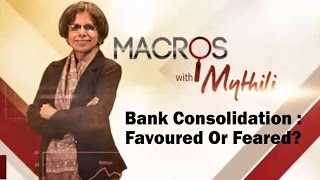 Bank Consolidation : Favoured Or Feared? | Macros With Mythili