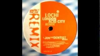 Lochi- london acid city (jon the dentist remix)