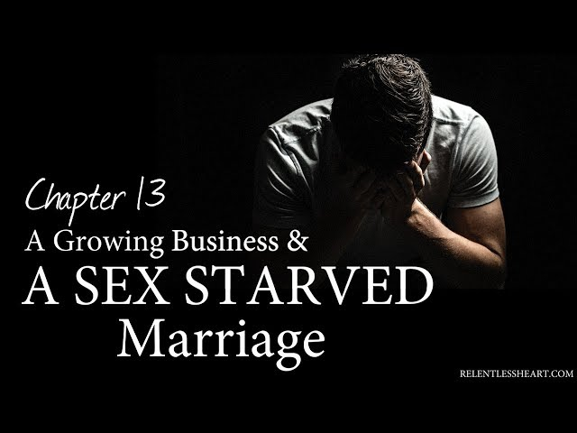 Ch. 13 A Growing Business & A Sex Starved Marriage - Astonishing Grace to the Chief of All Fools