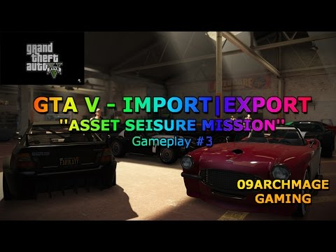 GTA V - (Xbox One) - Import/Export Update | Asset Seisure Mission | Gameplay #3!