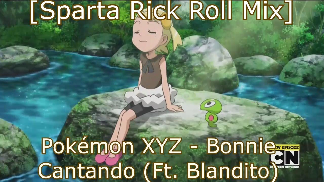 sparta rick roll mix pokémon xyz bonnie cantando ft blandito