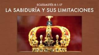 La Sabiduría y sus Limitaciones (Eclesiastés 8:1-17)⎜Nathan Díaz