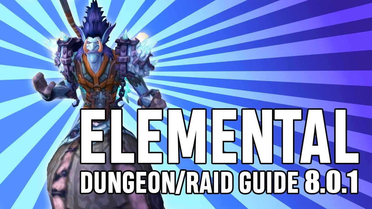 Elemental PvE Guide for Raids/Mythic+ in BFA 8 0 1