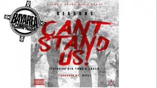 Reasons ft. Big Tone & Laced - Cant Stand Us [BayAreaCompass]