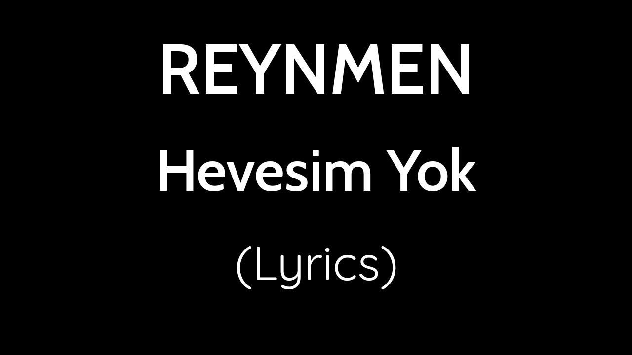 Reynmen Hevesim Yok Lyrics Sarki Sozleri Youtube