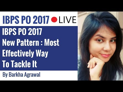IBPS PO Pattern 2017 Change : Most Effectively Way To Tackle It By Barkha Agrawal