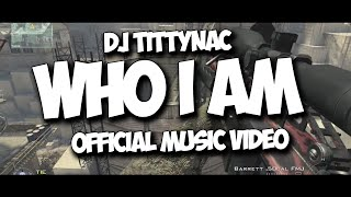DJ TittyNac - WHO I AM (Official Music Video)