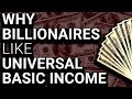 """Why Tech Billionaires Want Basic Income & to """"Change the World"""""""