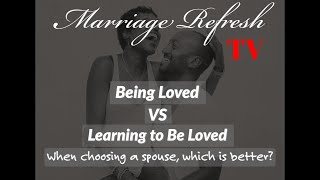 Marriage Refresh TV - Live - Being Loved vs Learning To Be Loved!