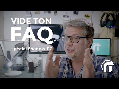 Vide ton FAQ - special Shadow PC
