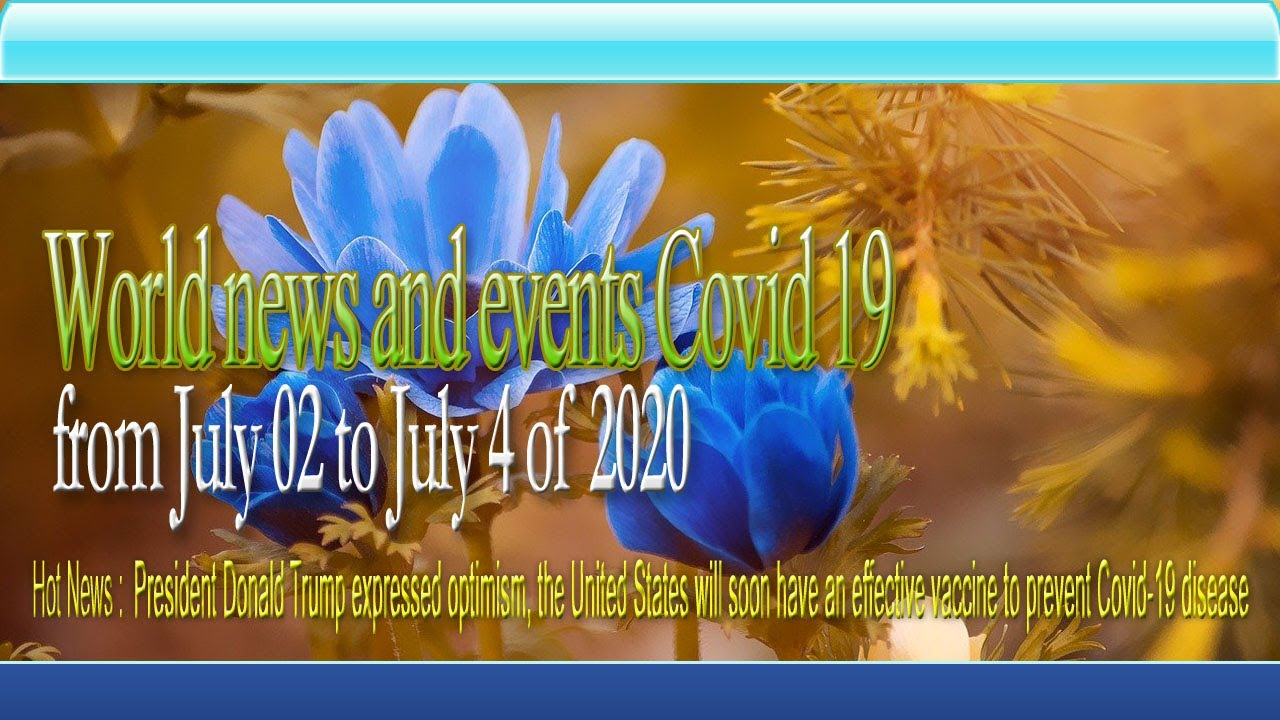 World news and events Covid 19 on from July 02 to July 4 of 2020 || KCVC