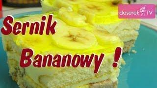 Ciasto Sernik Bananowy przepis | Deserek.TV