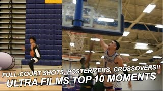 FULL-COURT SHOTS, POSTERIZERS, CROSSOVERS!! | ULTRA FILMS TOP 10 MOMENTS