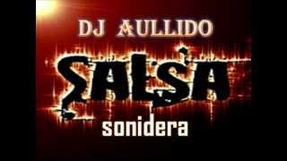 SALSA SONIDERA MIX (DJ AULLIDO) LAS MEJORES ROLAS PARA BAILAR!!!