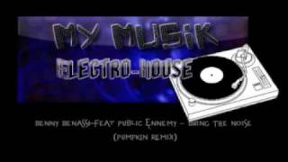 [My Musik - Electro-House]  Benny Benassi Feat Public Enemy - Bring The Noise (Pump-Kin) Remix