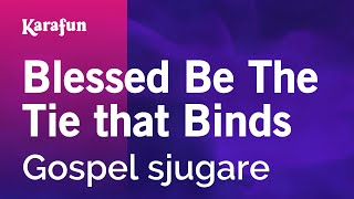 Karaoke Blessed Be The Tie that Binds - Gospel Singer *