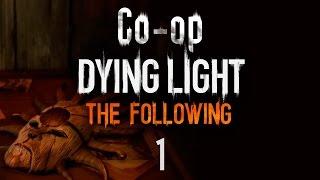 Dying Light: The Following - кооператив - Прохождение игры на русском [#1]