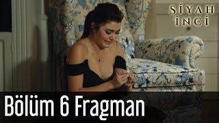 Siyah İnci 6. Bölüm Fragman