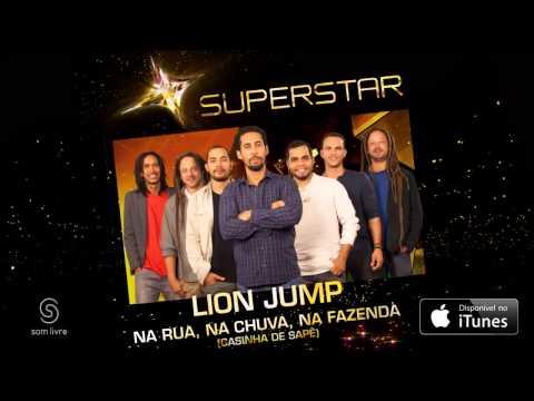 Lion Jump | Na Rua, Na Chuva, Na Fazenda(Casinha De Sapê) (SuperStar)