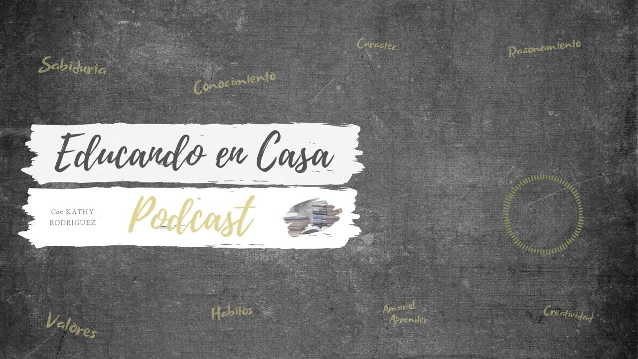 Educando En Casa Podcast | Episodio # 11 Formando Buenos Hábitos Parte 2