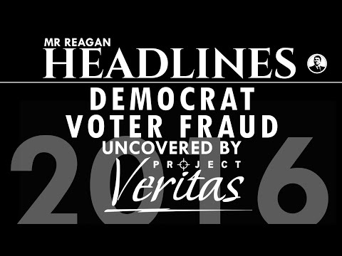 Project Veritas Uncovered Democrat Voter Fraud in 2016
