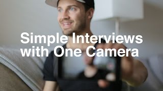 Simple Interviews with One Camera
