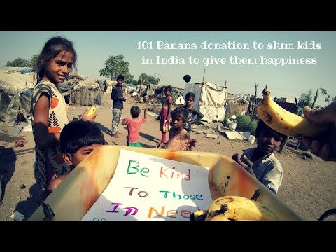 101 Banana donation to slum kids in India to give them happiness