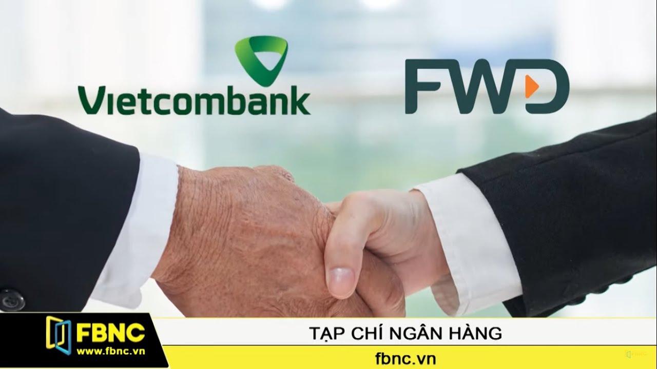 Vietcombank hợp tác FWD: Cú hích lớn cho thị trường Bảo Hiểm Nhân Thọ Việt Nam | FBNC TV