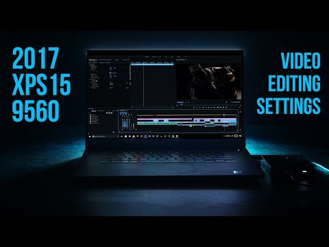 2017 DELL XPS15 9560 Video Editing Settings for 4k editing