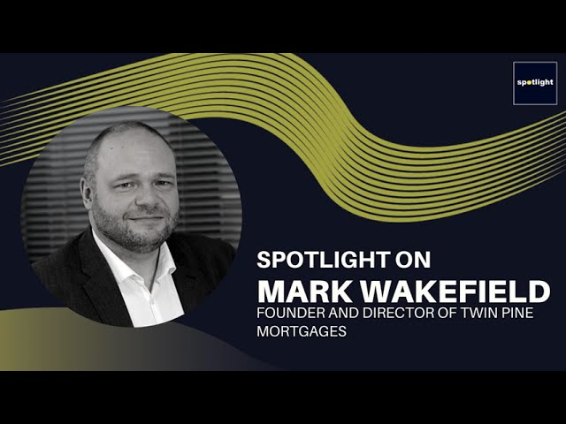 Spotlight on Mark Wakefield - Director at Twin Pine Mortgages