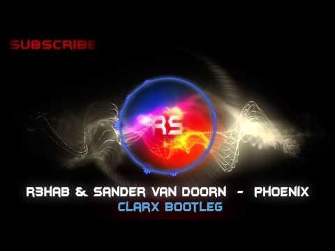 R3hab & Sander Van Doorn - Phoenix (Clarx Bootleg)
