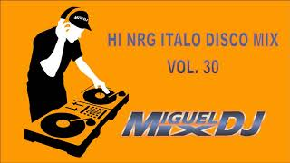 HI NRG ITALO DISCO MIX VOL. 30 By DJ MIGUEL MIX