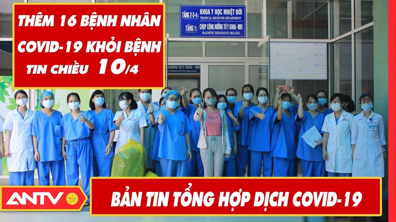 Tin tức dịch bệnh Covid-19 chiều 10/04 | Tin mới virus Corona Việt Nam và đại dịch Vũ Hán | ANTV